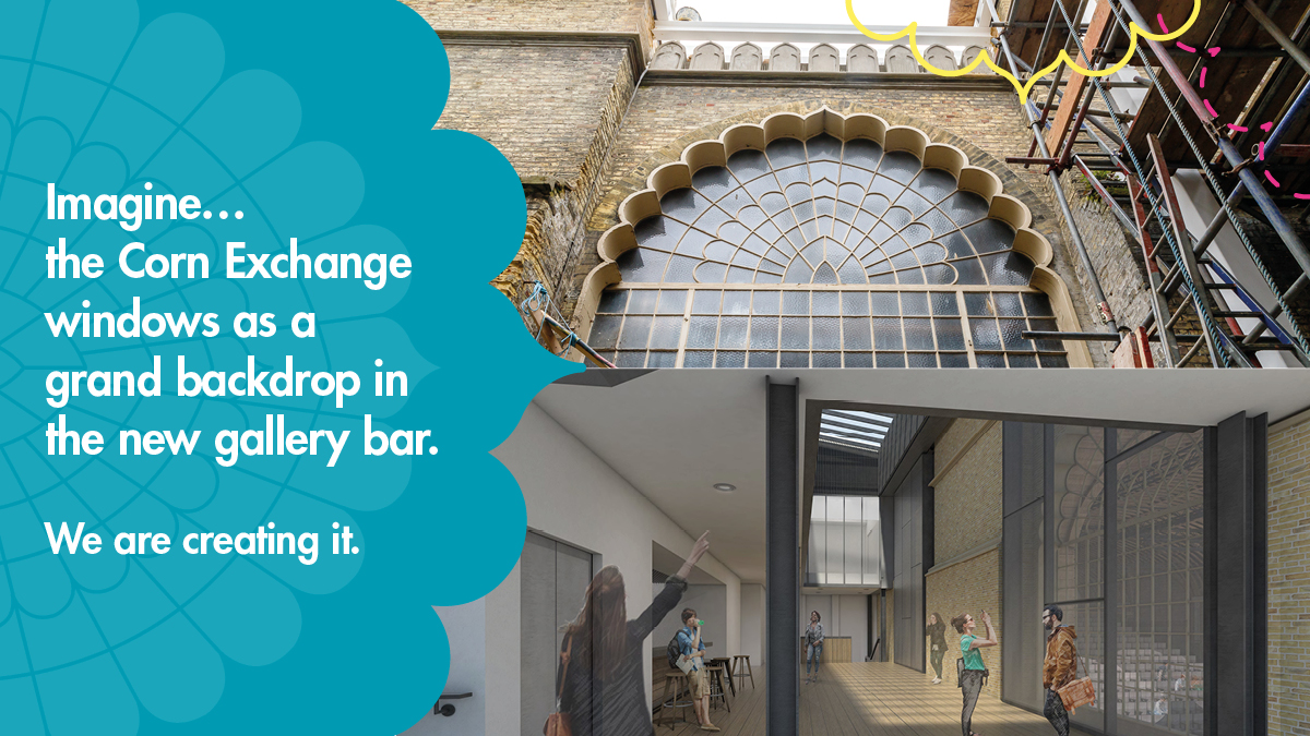 """Imagine... the Corn Exchange windows as a grand backdrop in the new gallery bar. We are creating it."" Top: Photograph of the Corn Exchange window during building works, Jun 2018. Bottom: Architects visualisation of the new gallery bar, with natural light and a space to look through the large windows into the Corn Exchange"